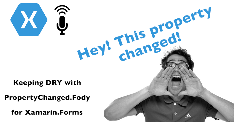 Keeping DRY with PropertyChanged.Fody for Xamarin.Forms