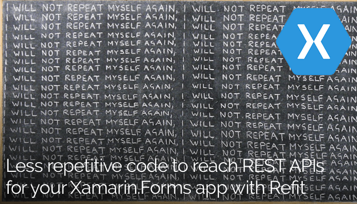 Less repetitive code to reach REST APIs for your Xamarin
